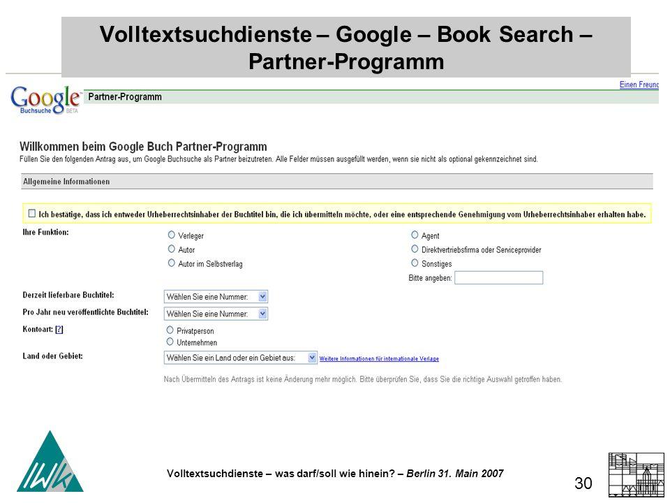 Volltextsuchdienste – was darf/soll wie hinein? – Berlin 31. Main 2007 30 Volltextsuchdienste – Google – Book Search – Partner-Programm