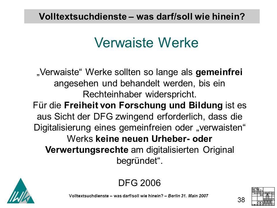 Volltextsuchdienste – was darf/soll wie hinein? – Berlin 31. Main 2007 38 Volltextsuchdienste – was darf/soll wie hinein? Verwaiste Werke Verwaiste We