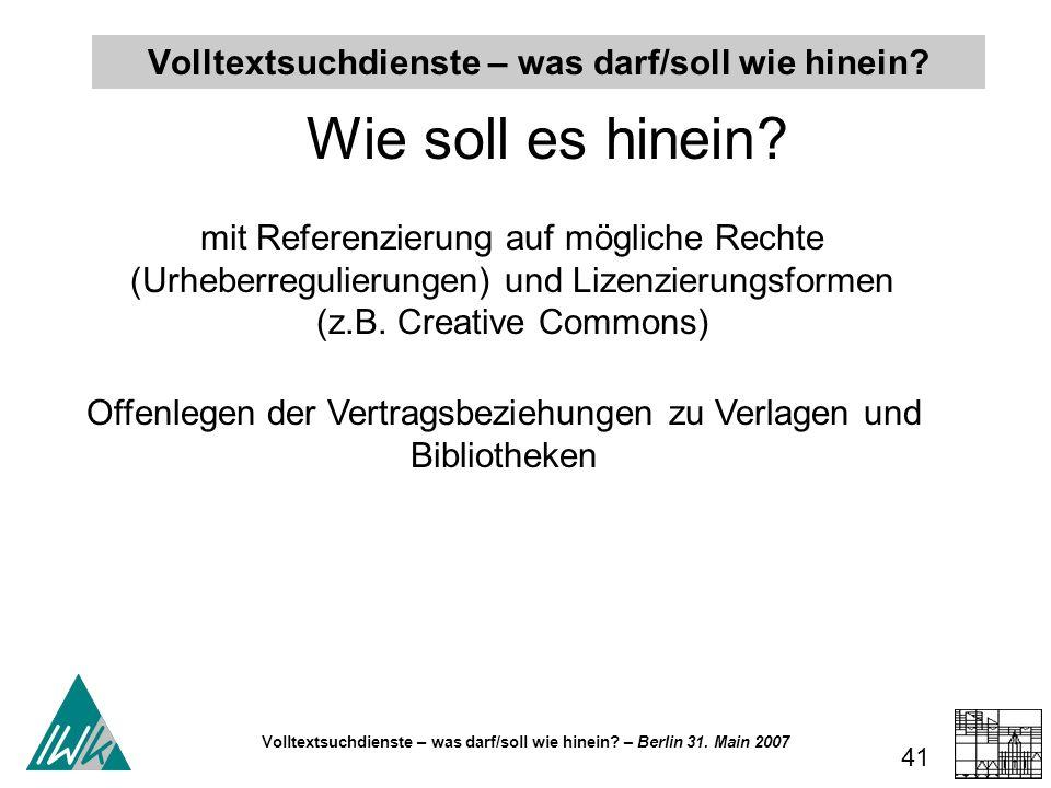 Volltextsuchdienste – was darf/soll wie hinein? – Berlin 31. Main 2007 41 Volltextsuchdienste – was darf/soll wie hinein? Wie soll es hinein? mit Refe