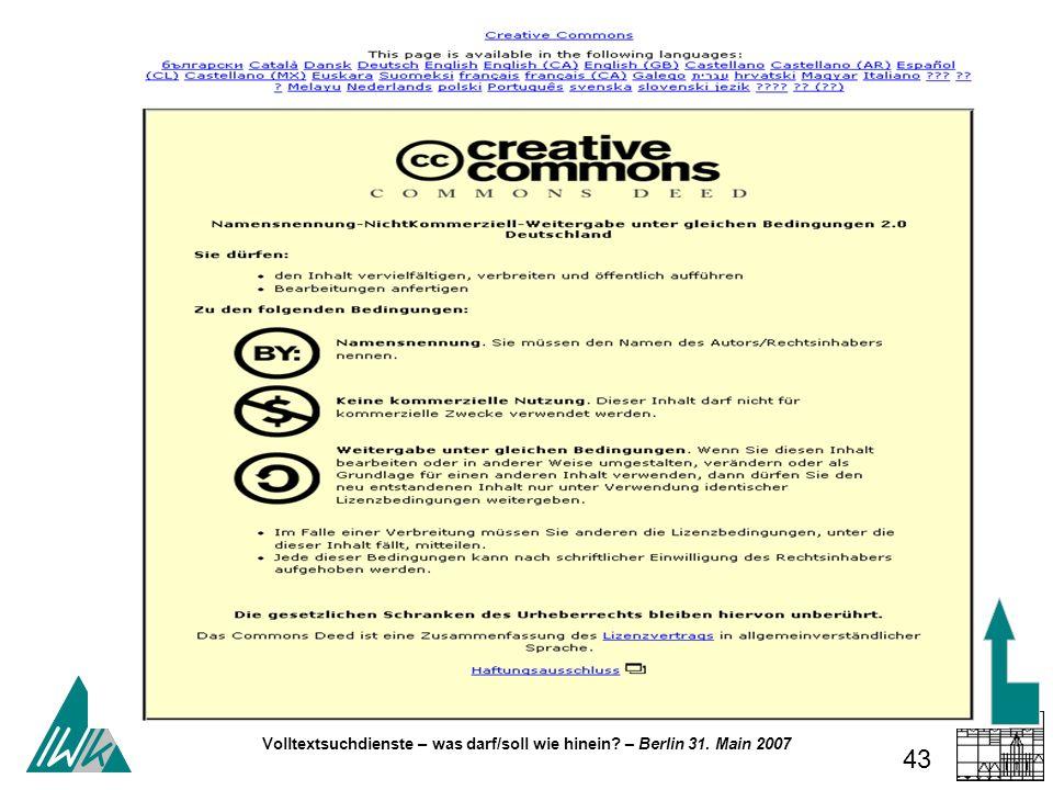 Volltextsuchdienste – was darf/soll wie hinein? – Berlin 31. Main 2007 43 Volltextsuchdienste – was darf/soll wie hinein?
