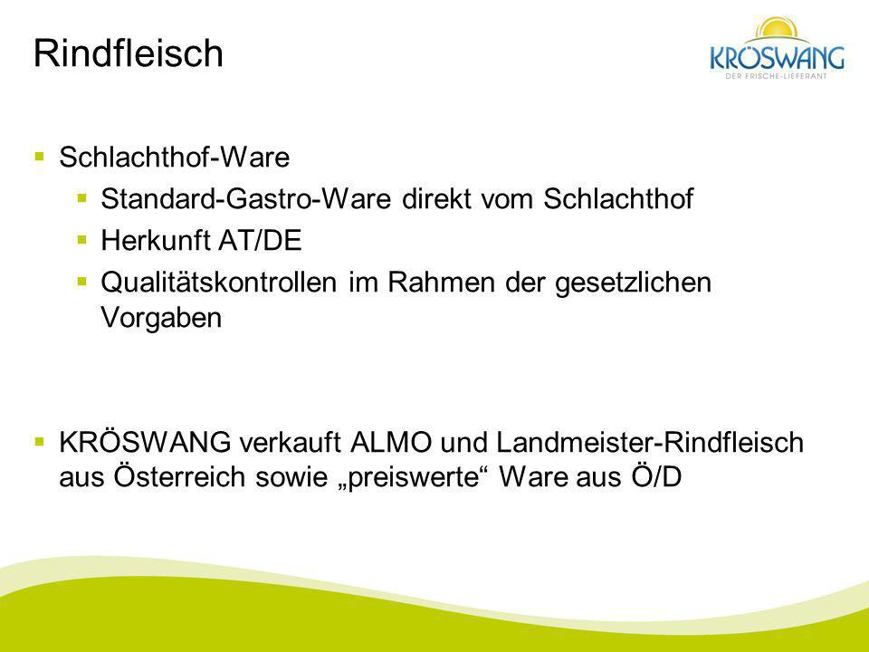 Rindfleisch Schlachthof-Ware Standard-Gastro-Ware direkt vom Schlachthof Herkunft AT/DE Qualitätskontrollen im Rahmen der gesetzlichen Vorgaben KRÖSWA