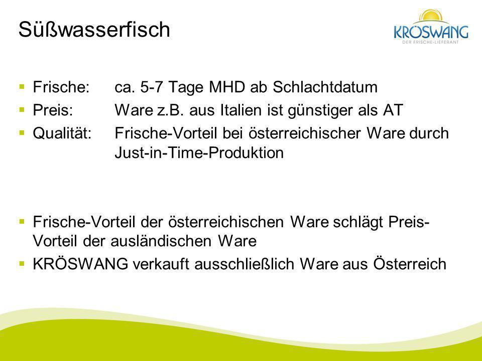 Süßwasserfisch Frische:ca. 5-7 Tage MHD ab Schlachtdatum Preis:Ware z.B. aus Italien ist günstiger als AT Qualität:Frische-Vorteil bei österreichische