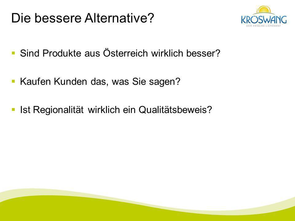 Die bessere Alternative? Sind Produkte aus Österreich wirklich besser? Kaufen Kunden das, was Sie sagen? Ist Regionalität wirklich ein Qualitätsbeweis