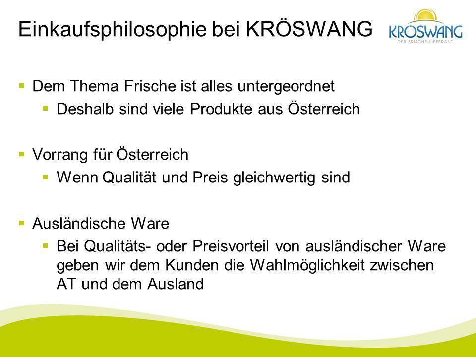 Einkaufsphilosophie bei KRÖSWANG Dem Thema Frische ist alles untergeordnet Deshalb sind viele Produkte aus Österreich Vorrang für Österreich Wenn Qual