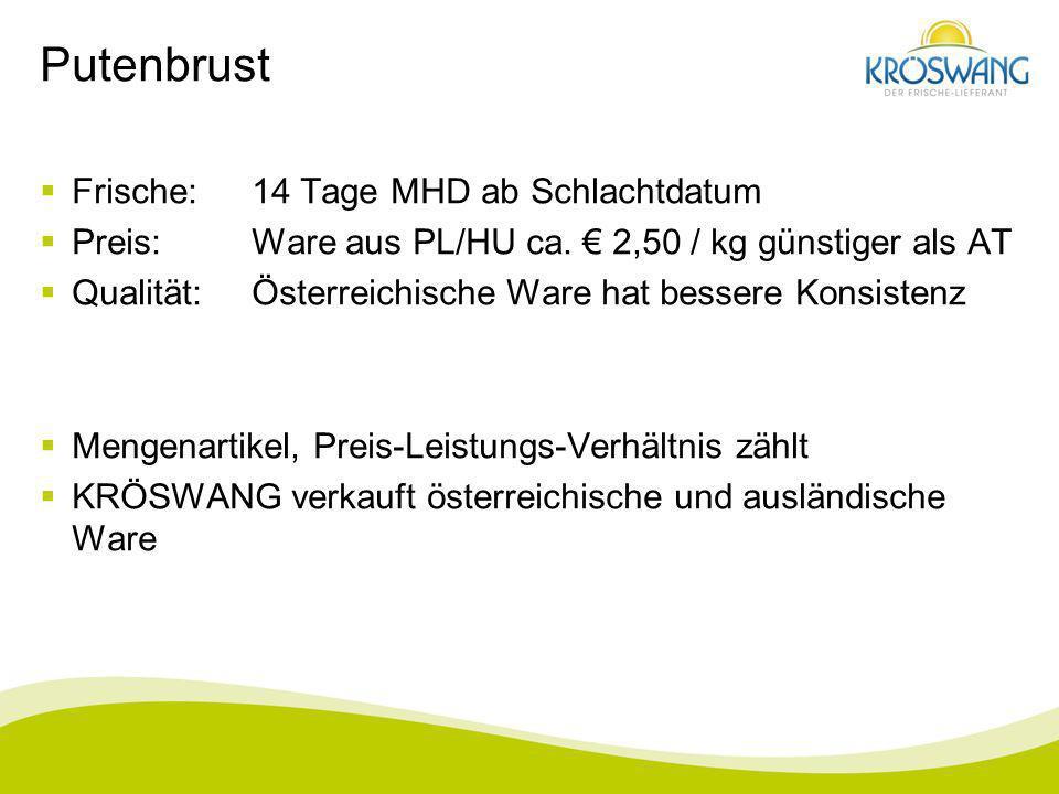 Putenbrust Frische:14 Tage MHD ab Schlachtdatum Preis:Ware aus PL/HU ca. 2,50 / kg günstiger als AT Qualität:Österreichische Ware hat bessere Konsiste