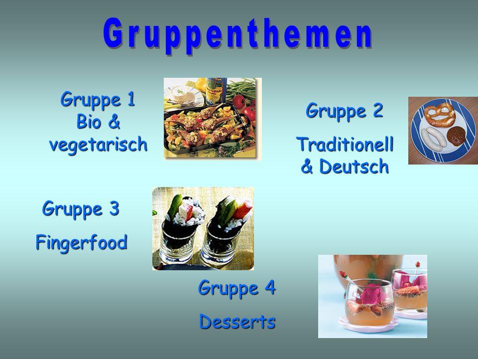 Gruppe 1 Bio & vegetarisch Gruppe 3 Fingerfood Gruppe 2 Traditionell & Deutsch Gruppe 4 Desserts