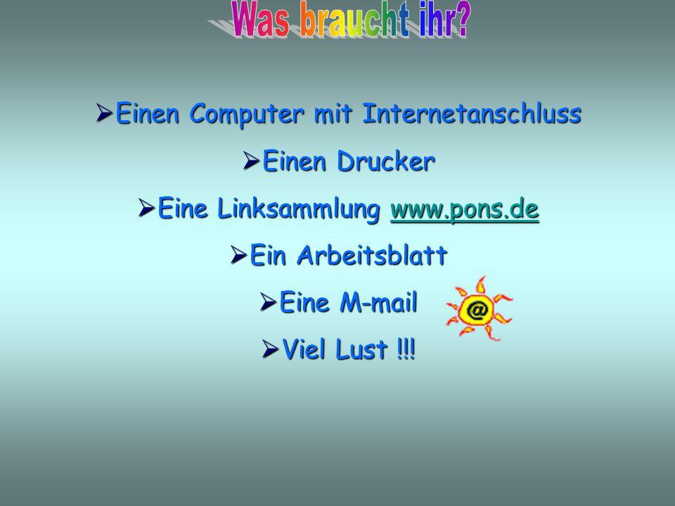 E Einen Computer mit Internetanschluss inen Drucker ine Linksammlung w w w w w wwww wwww.... pppp oooo nnnn ssss.... dddd eeee in Arbeitsblatt ine M-m