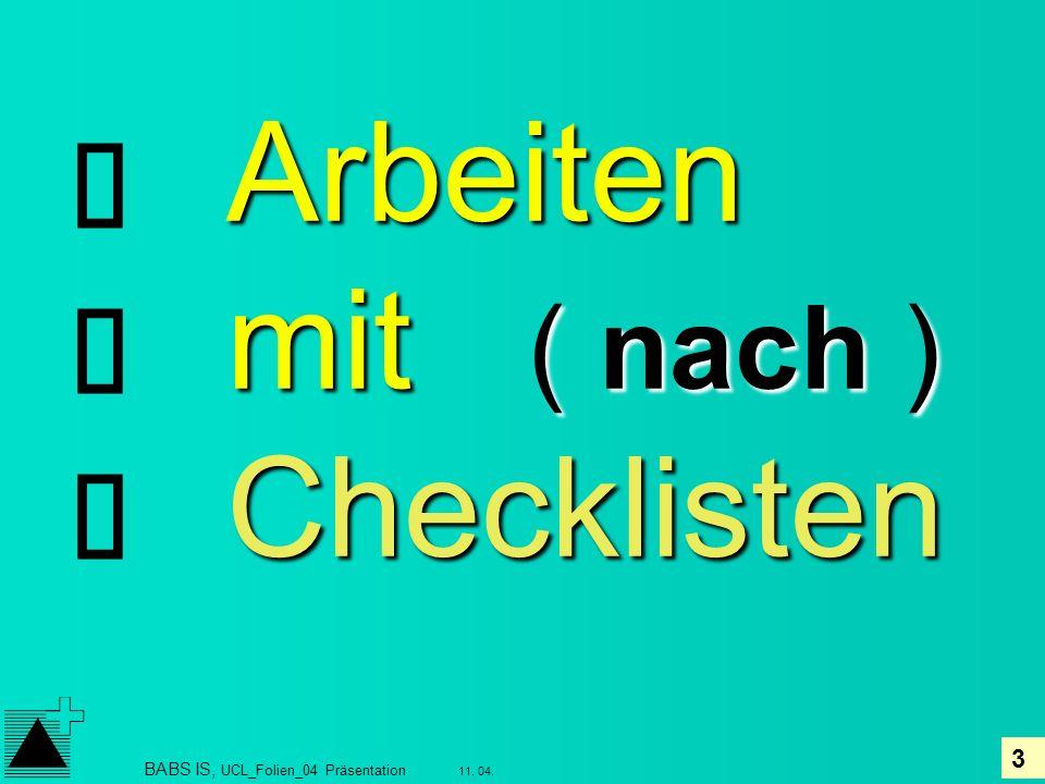 3 11. 04. BABS IS, UCL_Folien_04 Präsentation Arbeiten mit ( nach ) Checklisten