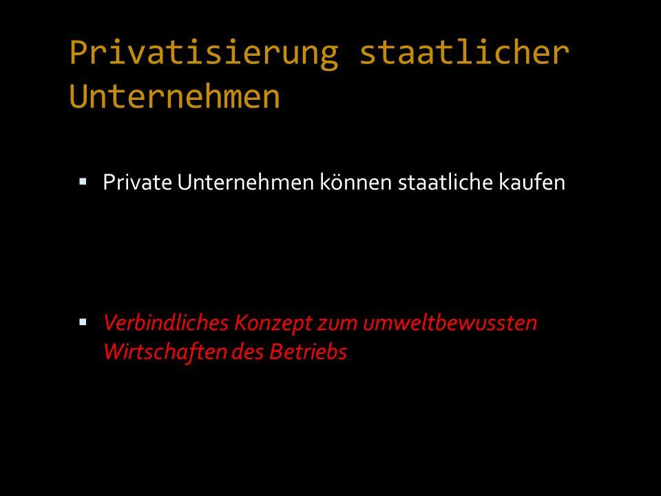 Privatisierung staatlicher Unternehmen Private Unternehmen können staatliche kaufen Verbindliches Konzept zum umweltbewussten Wirtschaften des Betriebs