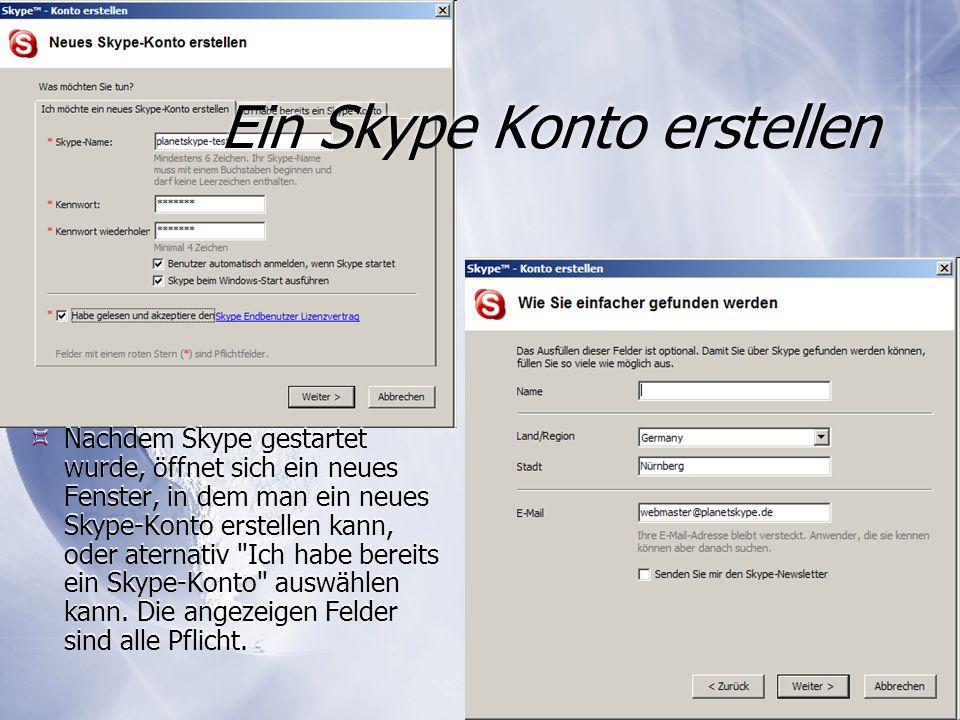 Ein Skype Konto erstellen Nachdem Skype gestartet wurde, öffnet sich ein neues Fenster, in dem man ein neues Skype-Konto erstellen kann, oder aternativ Ich habe bereits ein Skype-Konto auswählen kann.