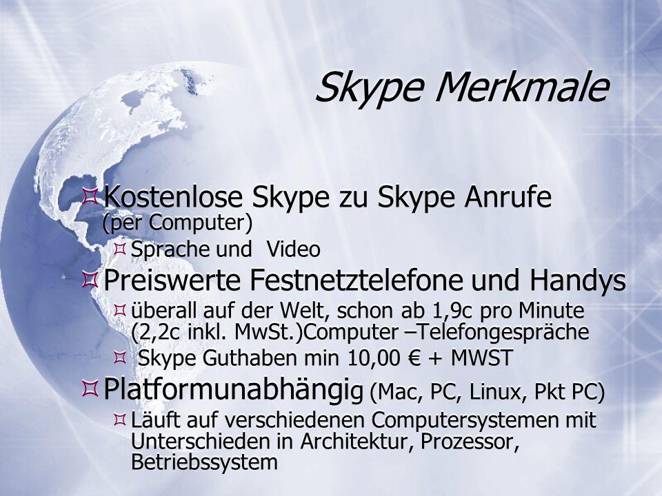 Skype Merkmale Kostenlose Skype zu Skype Anrufe (per Computer) Sprache und Video Preiswerte Festnetztelefone und Handys überall auf der Welt, schon ab 1,9c pro Minute (2,2c inkl.