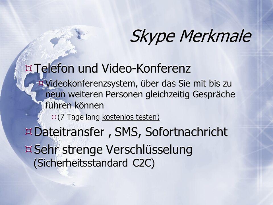 Skype Merkmale Telefon und Video-Konferenz Videokonferenzsystem, über das Sie mit bis zu neun weiteren Personen gleichzeitig Gespräche führen können (7 Tage lang kostenlos testen) Dateitransfer, SMS, Sofortnachricht Sehr strenge Verschlüsselung (Sicherheitsstandard C2C) Telefon und Video-Konferenz Videokonferenzsystem, über das Sie mit bis zu neun weiteren Personen gleichzeitig Gespräche führen können (7 Tage lang kostenlos testen) Dateitransfer, SMS, Sofortnachricht Sehr strenge Verschlüsselung (Sicherheitsstandard C2C)