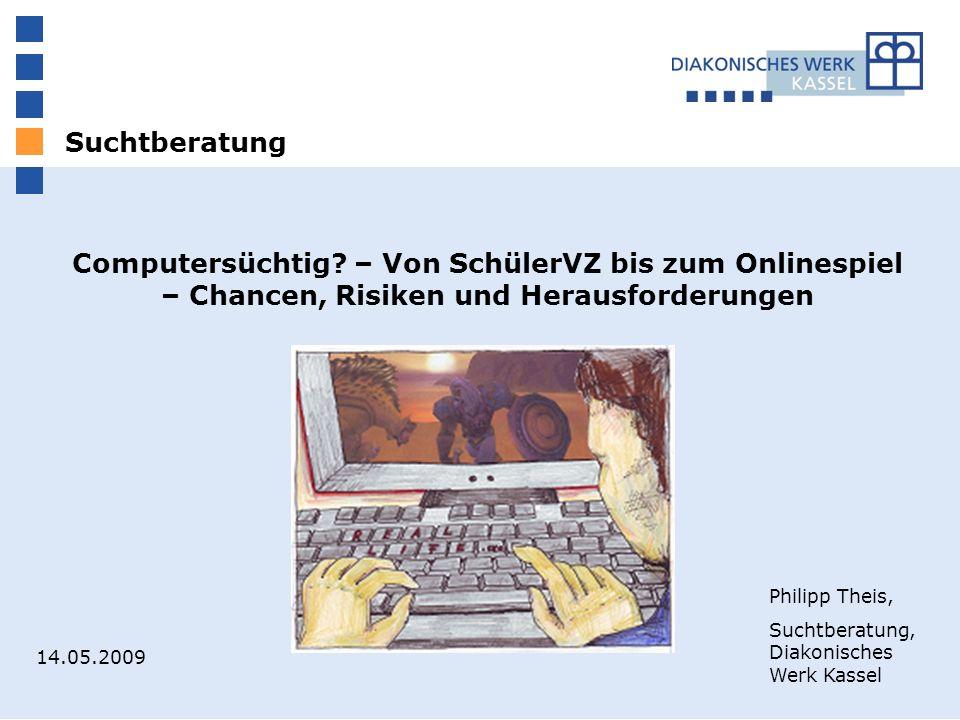 Suchtberatung Computersüchtig? – Von SchülerVZ bis zum Onlinespiel – Chancen, Risiken und Herausforderungen Philipp Theis, Suchtberatung, Diakonisches