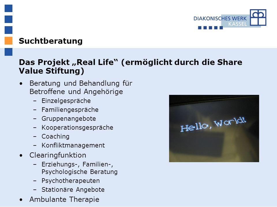 Suchtberatung Das Projekt Real Life (ermöglicht durch die Share Value Stiftung) Beratung und Behandlung für Betroffene und Angehörige –Einzelgespräche