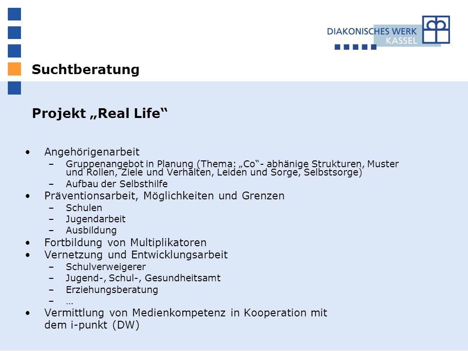 Suchtberatung Projekt Real Life Angehörigenarbeit –Gruppenangebot in Planung (Thema: Co- abhänige Strukturen, Muster und Rollen, Ziele und Verhalten,