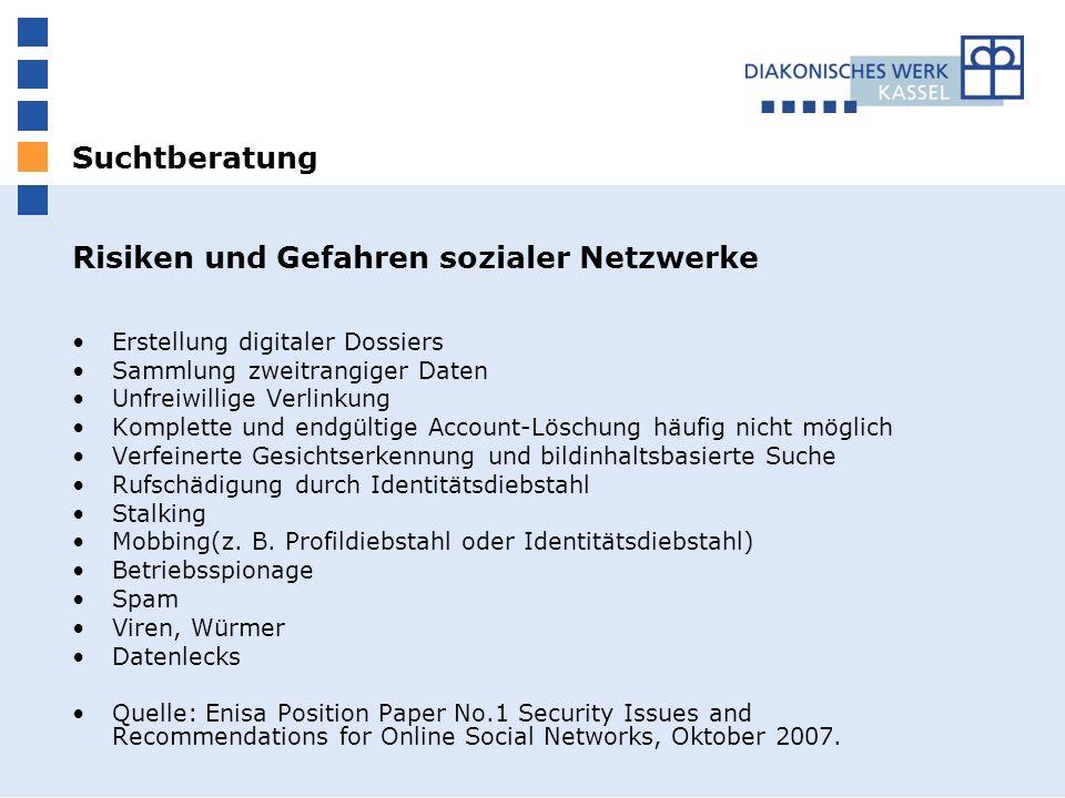 Suchtberatung Risiken und Gefahren sozialer Netzwerke Erstellung digitaler Dossiers Sammlung zweitrangiger Daten Unfreiwillige Verlinkung Komplette un