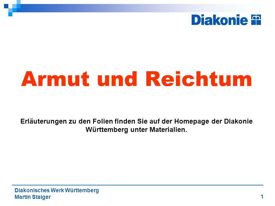 1 Diakonisches Werk Württemberg Martin Staiger Armut und Reichtum Erläuterungen zu den Folien finden Sie auf der Homepage der Diakonie Württemberg unter Materialien.
