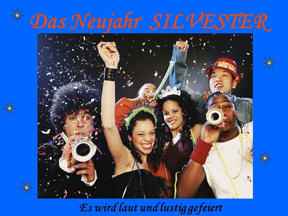 Das Neujahr SILVESTER Es wird laut und lustig gefeiert