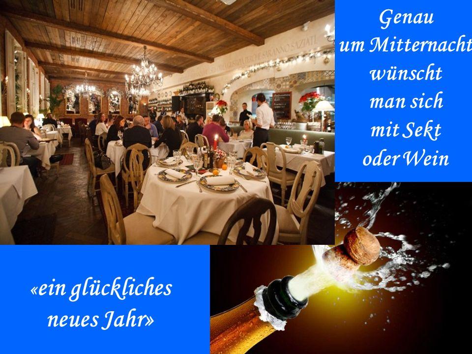 « ein glückliches neues Jahr» Genau um Mitternacht wünscht man sich mit Sekt oder Wein