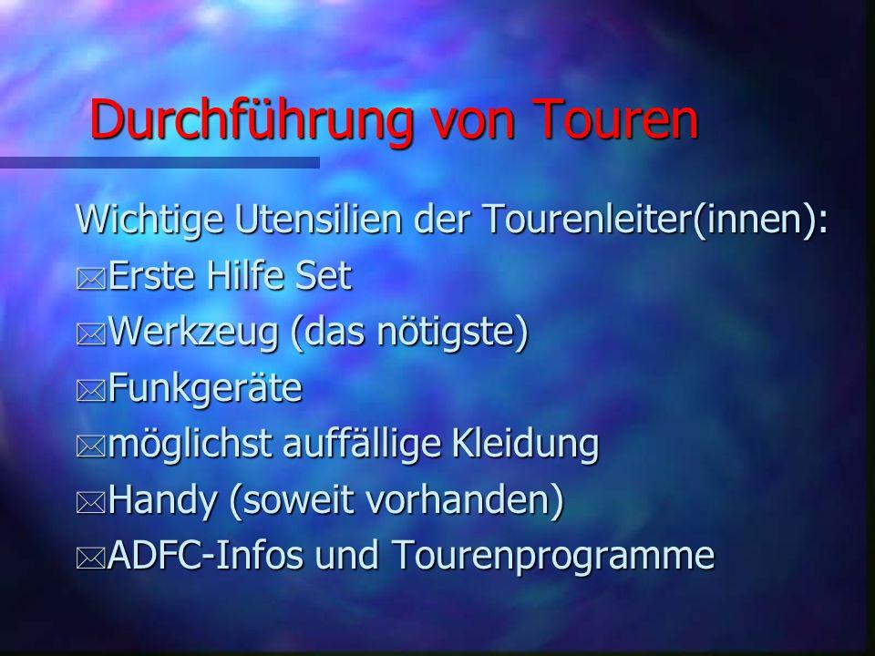 Durchführung von Touren Grundregeln: * die sichere Kenntnis der Strecke * Tourenleiter(in) muss am Treffpunkt erscheinen (auch bei schlechtem Wetter) * 15 Min vor Beginn ist der/die Tourenleiter(in) am Startort