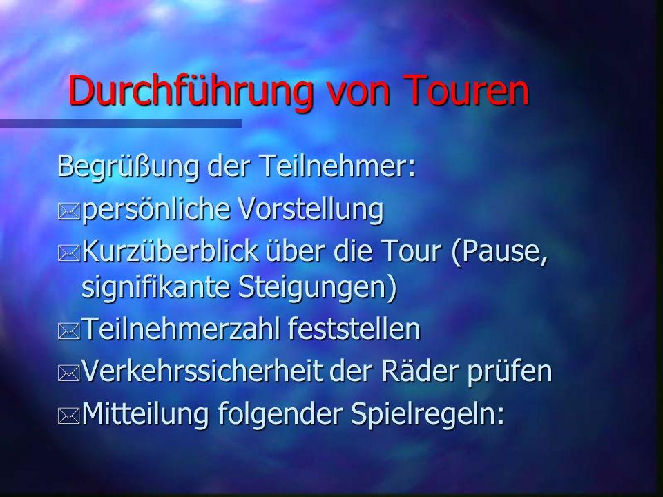 Durchführung von Touren Wichtige Utensilien der Tourenleiter(innen): * Erste Hilfe Set * Werkzeug (das nötigste) * Funkgeräte * möglichst auffällige Kleidung * Handy (soweit vorhanden) * ADFC-Infos und Tourenprogramme