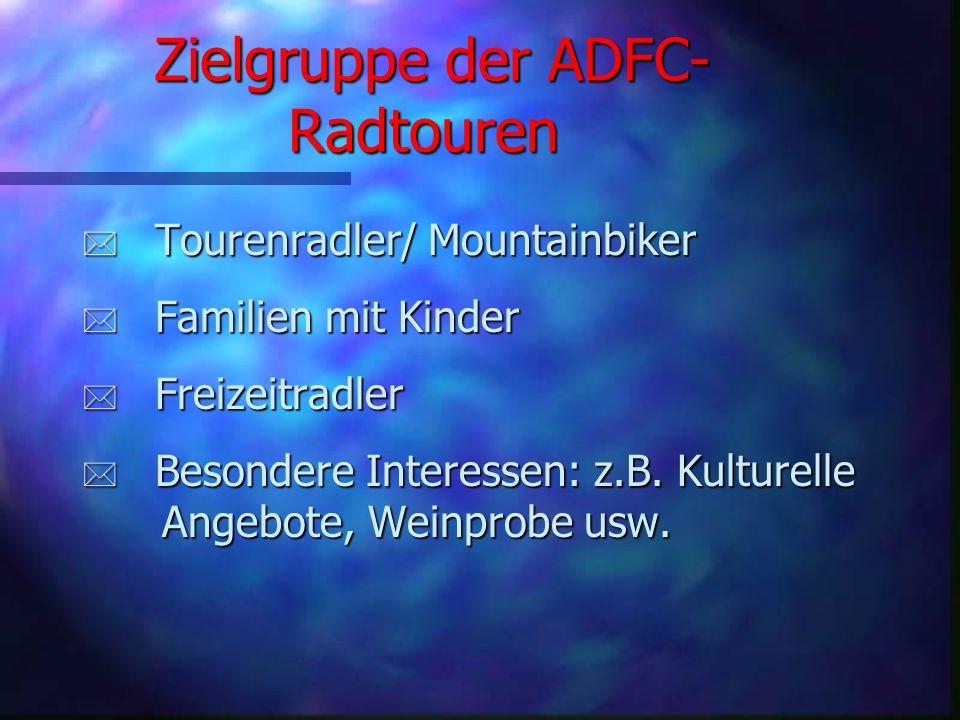 Zielgruppe der ADFC- Radtouren * Tourenradler/ Mountainbiker * Familien mit Kinder * Freizeitradler * Besondere Interessen: z.B.