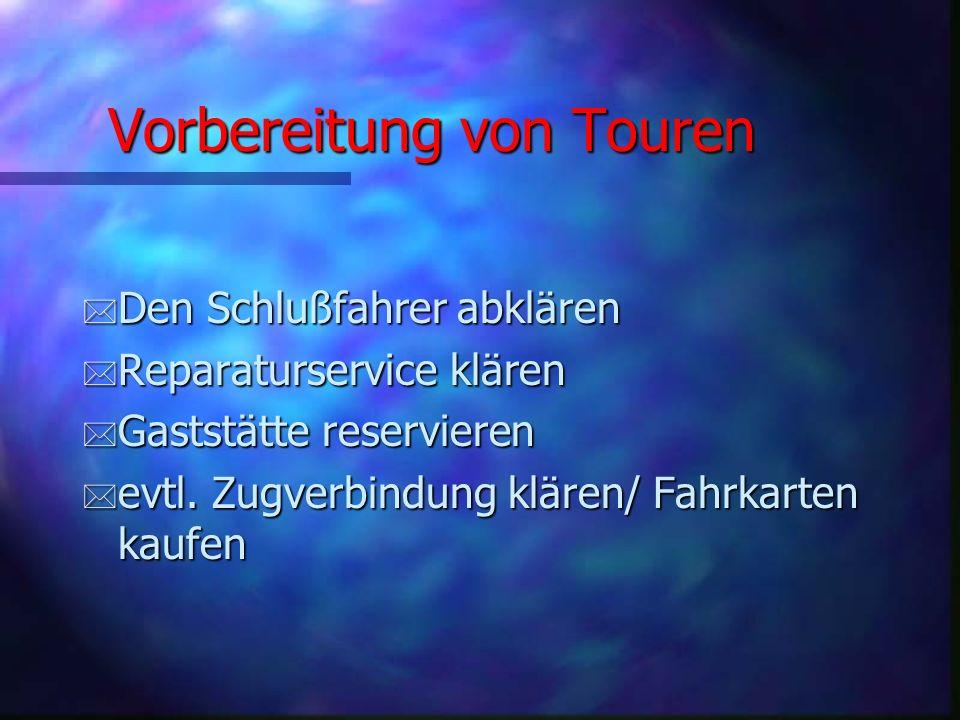 Vorbereitung von Touren * Den Schlußfahrer abklären * Reparaturservice klären * Gaststätte reservieren * evtl.