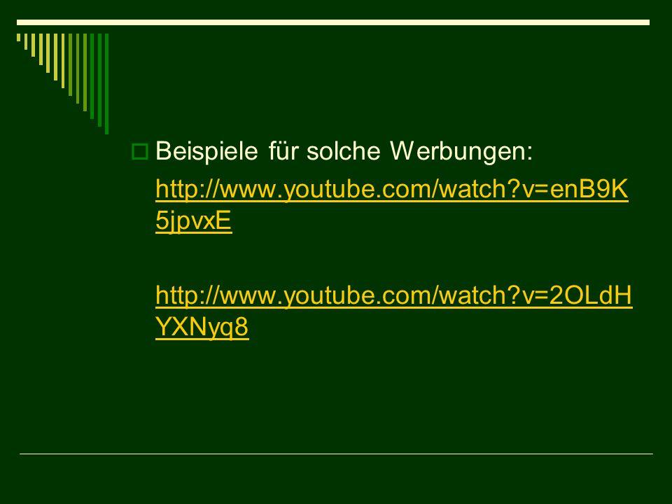 Beispiele für solche Werbungen: http://www.youtube.com/watch?v=enB9K 5jpvxE http://www.youtube.com/watch?v=2OLdH YXNyq8