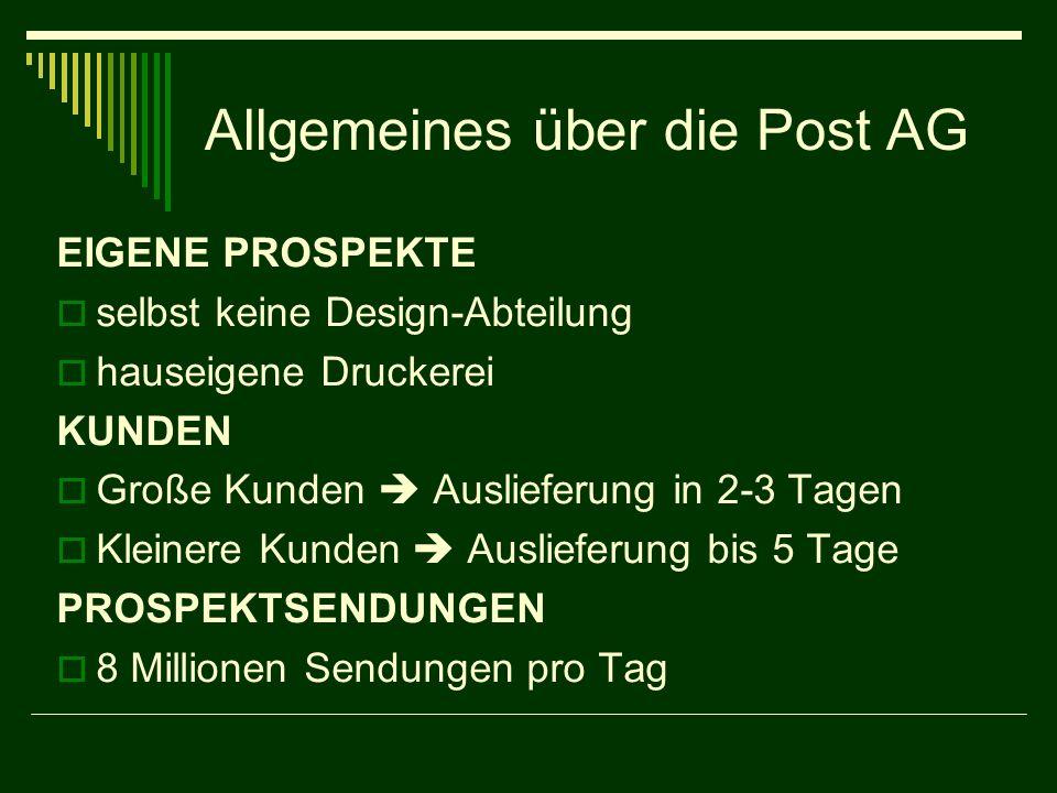 Allgemeines über die Post AG EIGENE PROSPEKTE selbst keine Design-Abteilung hauseigene Druckerei KUNDEN Große Kunden Auslieferung in 2-3 Tagen Kleiner