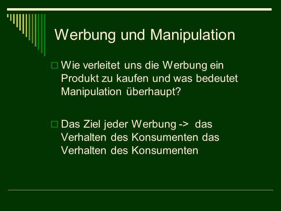 Werbung und Manipulation Wie verleitet uns die Werbung ein Produkt zu kaufen und was bedeutet Manipulation überhaupt.