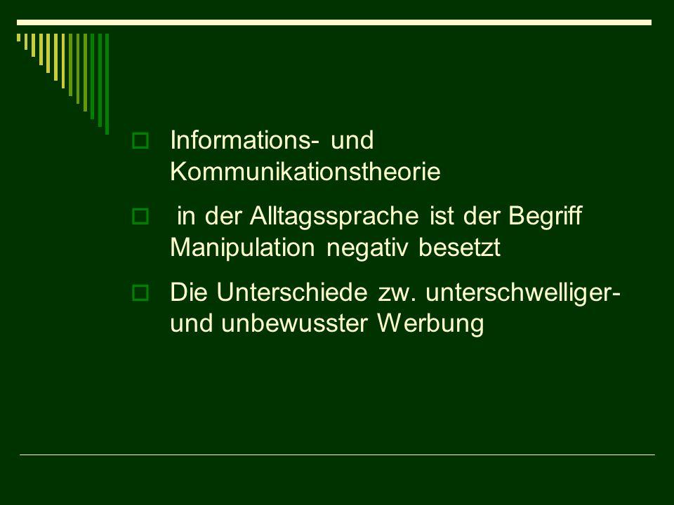 Informations- und Kommunikationstheorie in der Alltagssprache ist der Begriff Manipulation negativ besetzt Die Unterschiede zw. unterschwelliger- und
