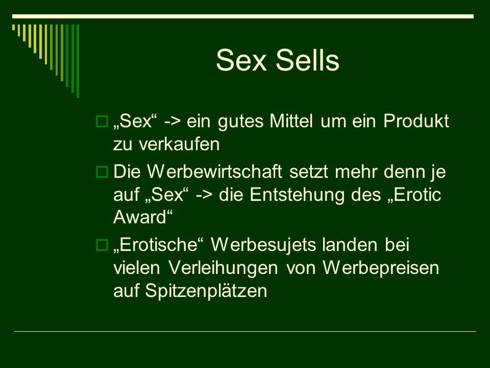 Sex Sells Sex -> ein gutes Mittel um ein Produkt zu verkaufen Die Werbewirtschaft setzt mehr denn je auf Sex -> die Entstehung des Erotic Award Erotische Werbesujets landen bei vielen Verleihungen von Werbepreisen auf Spitzenplätzen