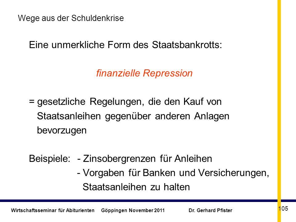 Wirtschaftsseminar für Abiturienten Göppingen November 2011 Dr. Gerhard Pfister 105 Wege aus der Schuldenkrise Eine unmerkliche Form des Staatsbankrot