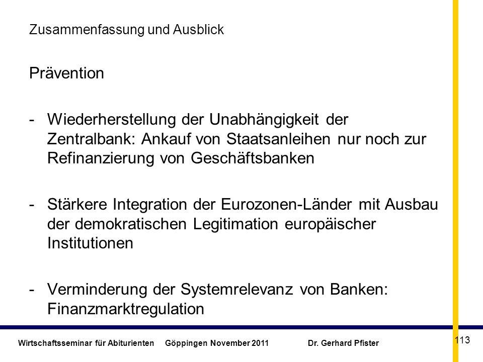 Wirtschaftsseminar für Abiturienten Göppingen November 2011 Dr. Gerhard Pfister 113 Zusammenfassung und Ausblick Prävention -Wiederherstellung der Una