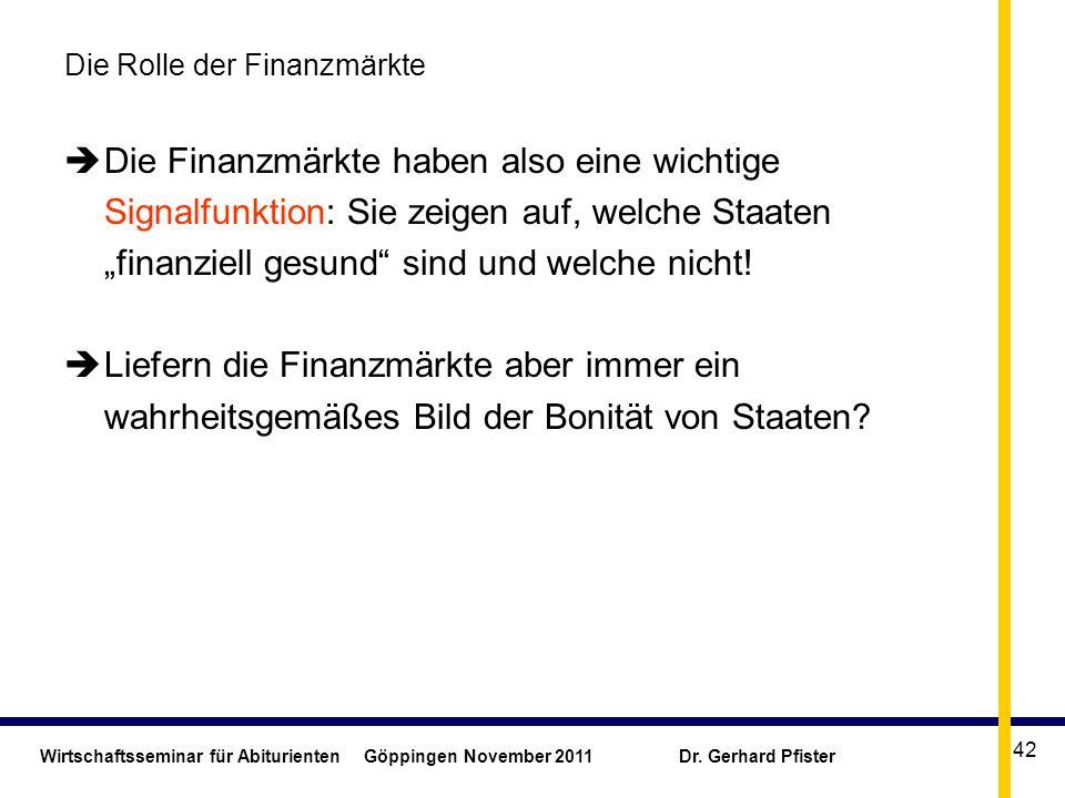 Wirtschaftsseminar für Abiturienten Göppingen November 2011 Dr. Gerhard Pfister 42 Die Rolle der Finanzmärkte Die Finanzmärkte haben also eine wichtig