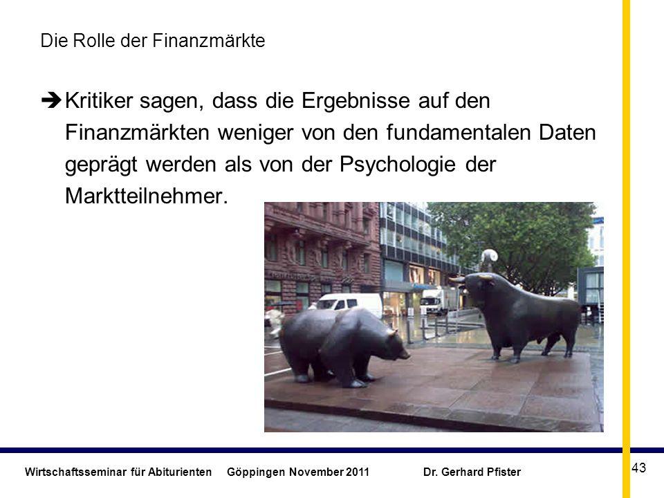 Wirtschaftsseminar für Abiturienten Göppingen November 2011 Dr. Gerhard Pfister 43 Die Rolle der Finanzmärkte Kritiker sagen, dass die Ergebnisse auf