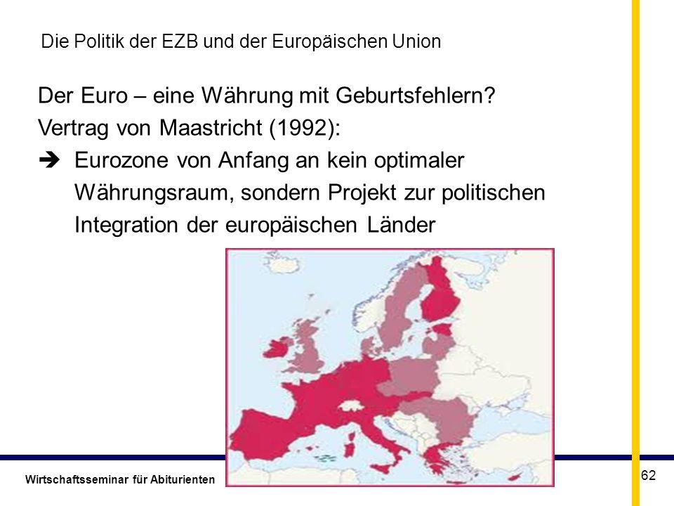 Wirtschaftsseminar für Abiturienten Göppingen 14. Oktober 2011 Dr. Gerhard Pfister 62 Die Politik der EZB und der Europäischen Union Der Euro – eine W