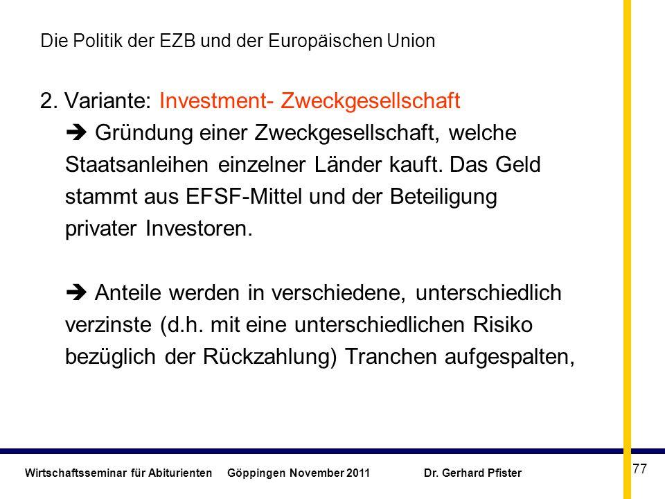 Wirtschaftsseminar für Abiturienten Göppingen November 2011 Dr. Gerhard Pfister 77 Die Politik der EZB und der Europäischen Union 2. Variante: Investm