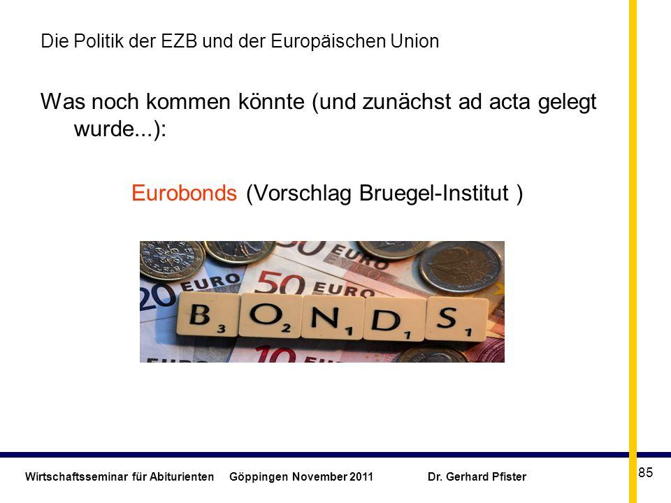 Wirtschaftsseminar für Abiturienten Göppingen November 2011 Dr. Gerhard Pfister 85 Die Politik der EZB und der Europäischen Union Was noch kommen könn