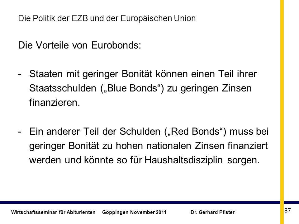 Wirtschaftsseminar für Abiturienten Göppingen November 2011 Dr. Gerhard Pfister 87 Die Politik der EZB und der Europäischen Union Die Vorteile von Eur