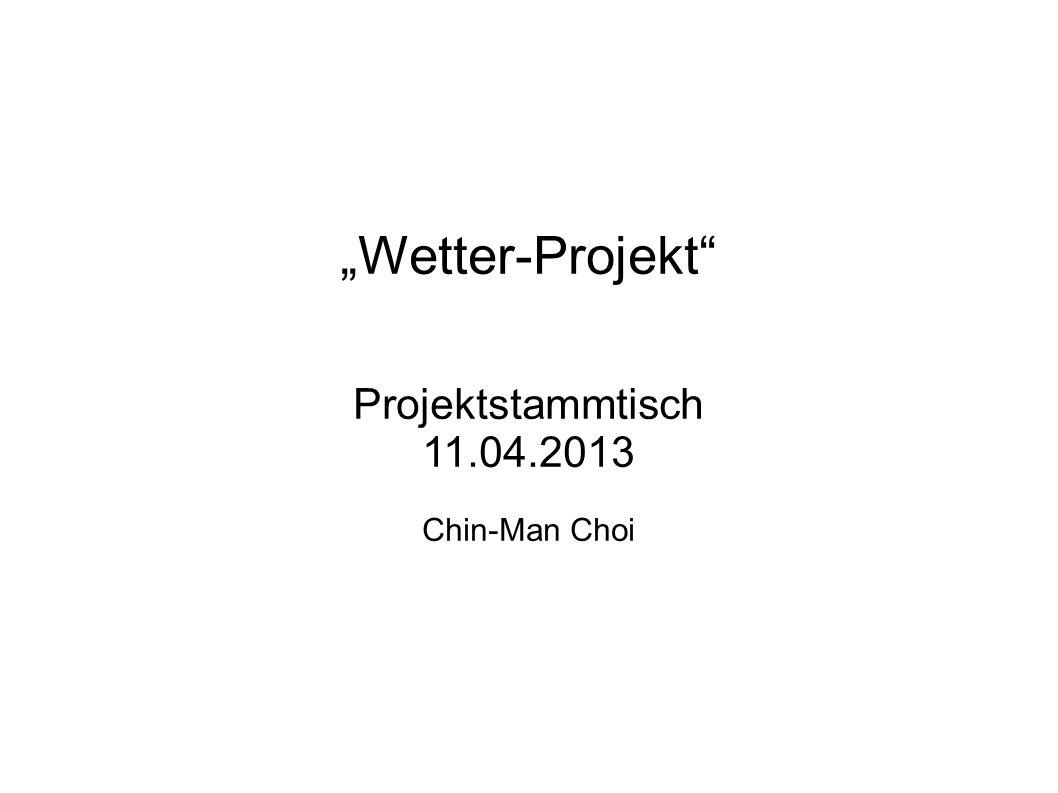 Wetter-Projekt Projektstammtisch 11.04.2013 Chin-Man Choi