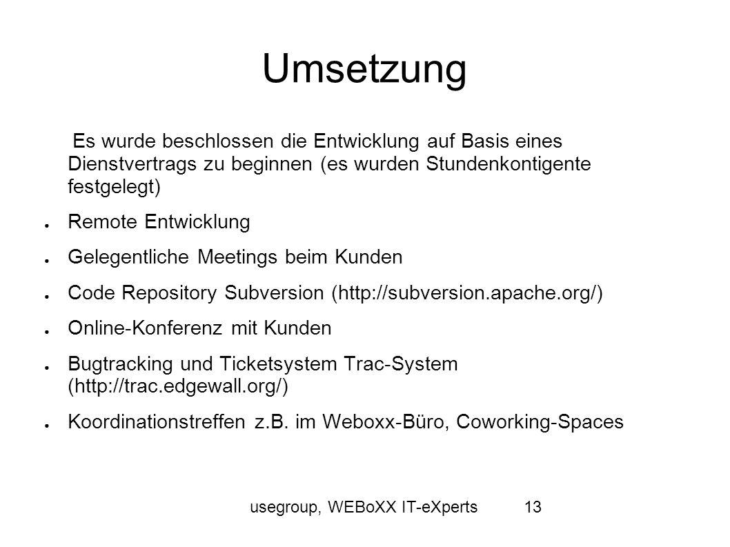 usegroup, WEBoXX IT-eXperts13 Umsetzung Es wurde beschlossen die Entwicklung auf Basis eines Dienstvertrags zu beginnen (es wurden Stundenkontigente f
