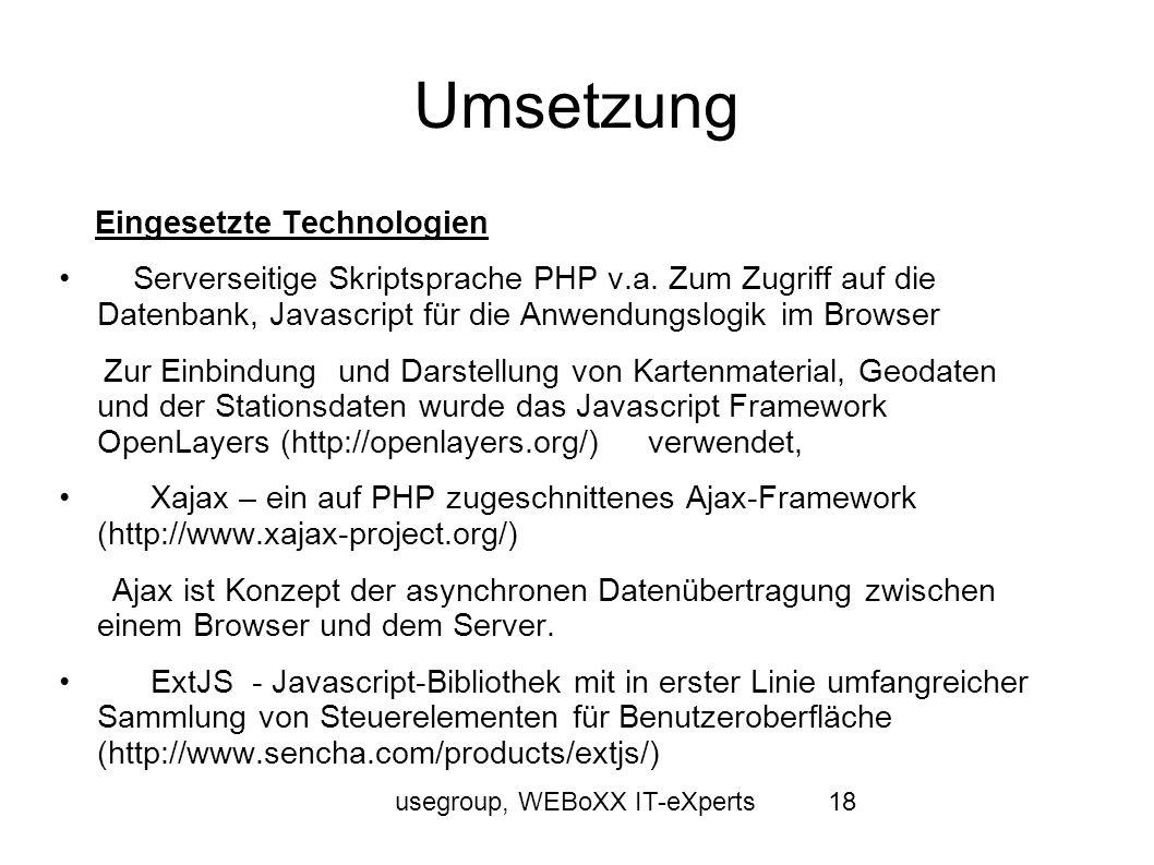 usegroup, WEBoXX IT-eXperts18 Umsetzung Eingesetzte Technologien Serverseitige Skriptsprache PHP v.a. Zum Zugriff auf die Datenbank, Javascript für di