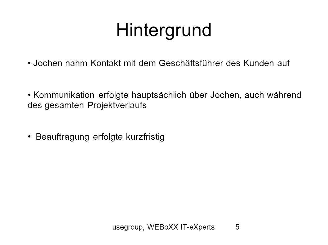usegroup, WEBoXX IT-eXperts5 Hintergrund Jochen nahm Kontakt mit dem Geschäftsführer des Kunden auf Kommunikation erfolgte hauptsächlich über Jochen,