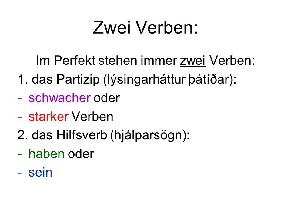 Zwei Verben: Im Perfekt stehen immer zwei Verben: 1. das Partizip (lýsingarháttur þátíðar): -schwacher oder -starker Verben 2. das Hilfsverb (hjálpars