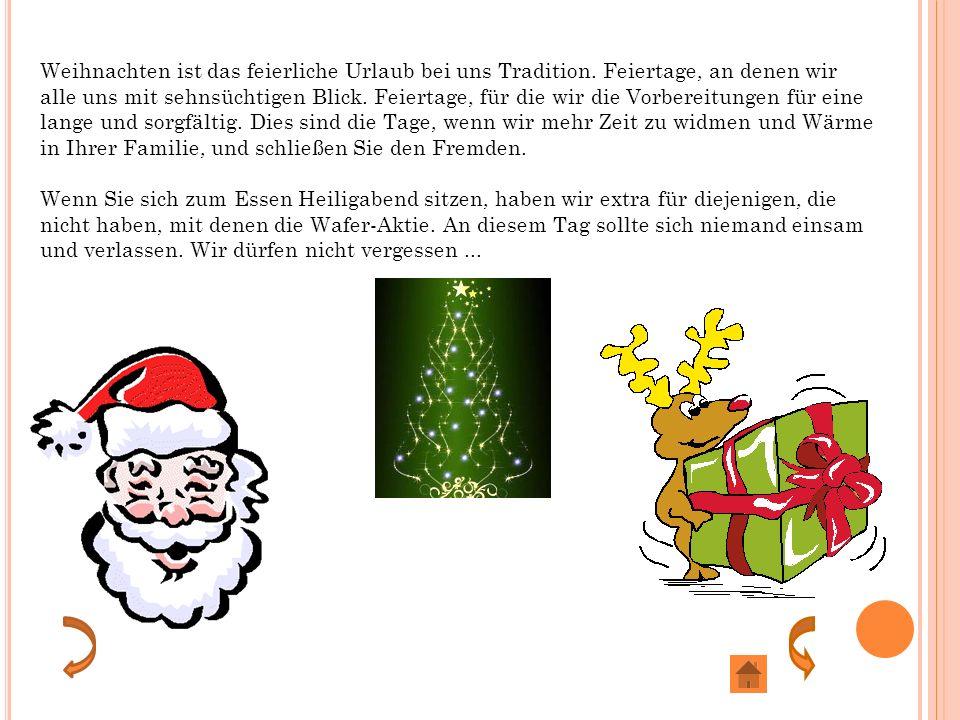 Weihnachten ist das feierliche Urlaub bei uns Tradition.