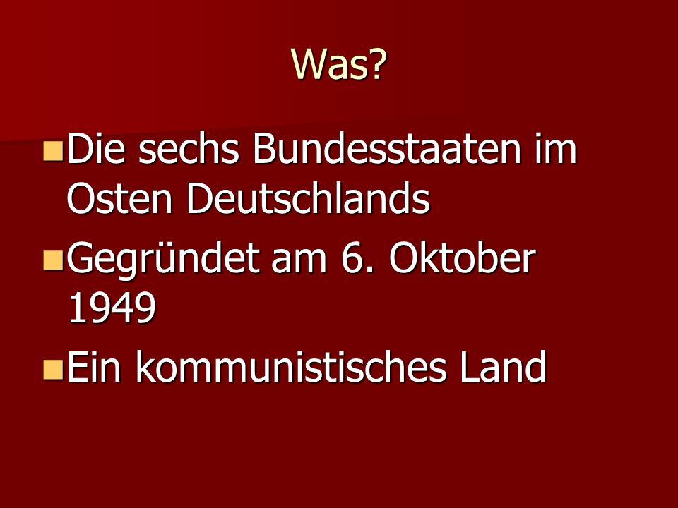 Was? Die sechs Bundesstaaten im Osten Deutschlands Die sechs Bundesstaaten im Osten Deutschlands Gegründet am 6. Oktober 1949 Gegründet am 6. Oktober