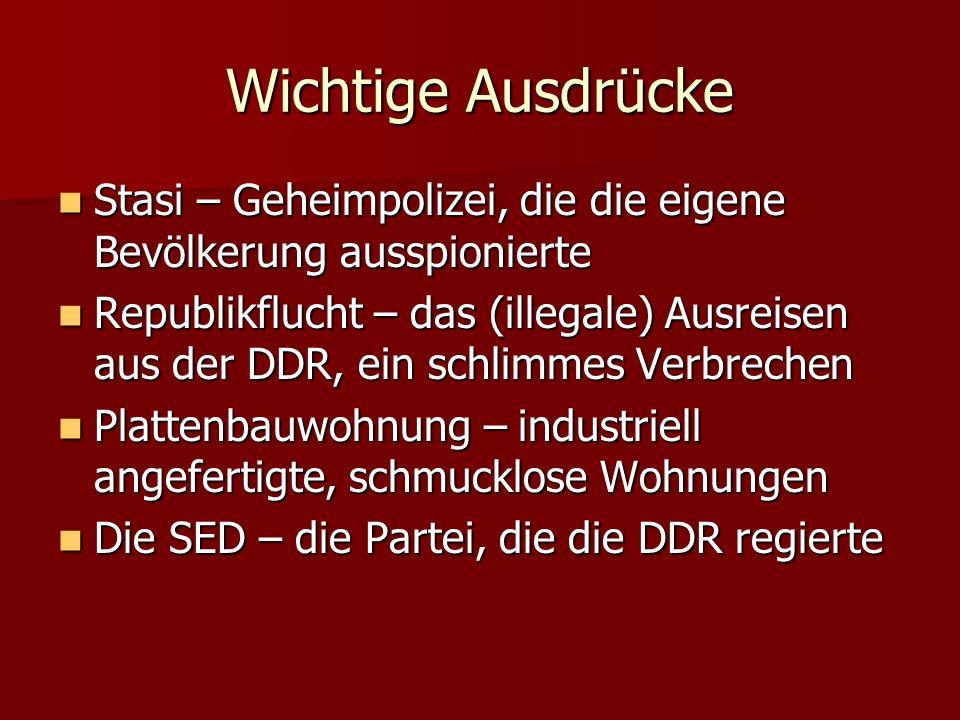 Wichtige Ausdrücke Stasi – Geheimpolizei, die die eigene Bevölkerung ausspionierte Stasi – Geheimpolizei, die die eigene Bevölkerung ausspionierte Rep