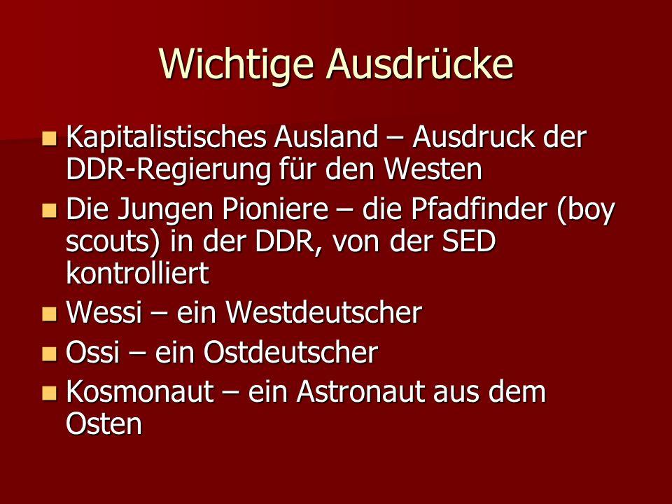 Wichtige Ausdrücke Kapitalistisches Ausland – Ausdruck der DDR-Regierung für den Westen Kapitalistisches Ausland – Ausdruck der DDR-Regierung für den