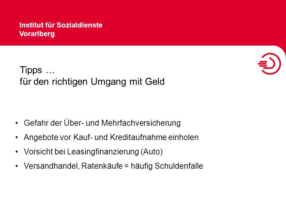 Institut für Sozialdienste Vorarlberg Es ist 5 vor 12 wenn … die monatlichen Einnahmen zur Gänze verplant sind.